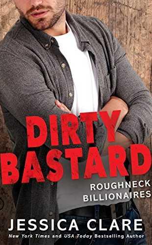 Dirty Bastard by Jessica Clare (Roughneck Billionaires #3)