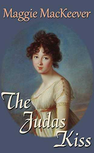 The Judas Kiss (Book Three of the Tyburn Trilogy) by Maggie MacKeever
