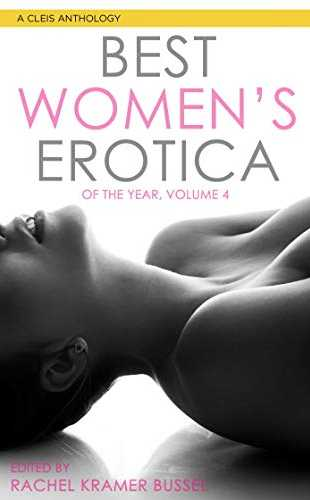 Best Women's Erotica of the Year, Volume 4 edited by Rachel Kramer Bussel