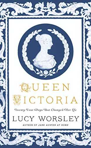 Queen Victoria: Twenty-Four Days That Changed Her Life by Lucy Worsley