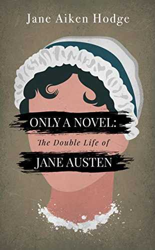 Only a Novel: The Double Life of Jane Austen by Jane Aiken Hodge