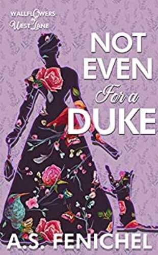Not Even for a Duke by A.S. Fenichel