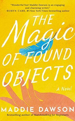 The Magic of Found Objects by Maddie Dawson